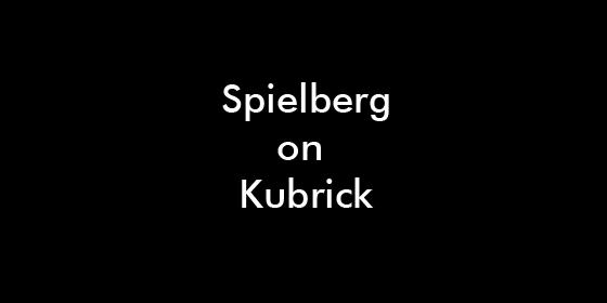 Spielberg on Kubrick